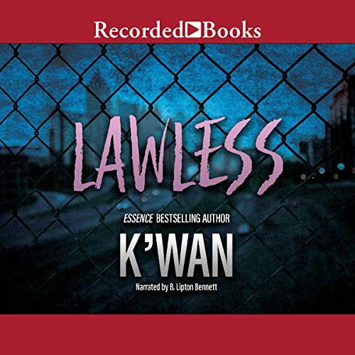 Lawless                   By:                                                                                                                                 K'wan                               Narrated by:                                                                                                                                 B. Lipton Bennett                      Length: 7 hrs and 29 mins     164 ratings     Overall 4.6