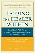 By Roger Callahan Tapping the Healer Within : Using Thought-Field Therapy to Instantly Conquer Your Fears, Anxieties, (1st Edition)