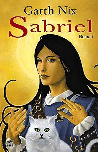 Sabriel: Das Alte Königreich, Bd. 1. Roman