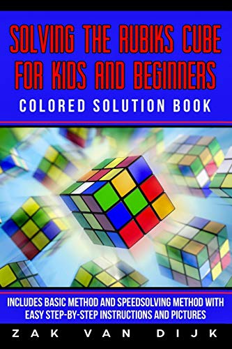 Solving the Rubik's Cube for Kids and Beginners Colored Solution Book: Includes Basic Method and Speedsolving Method with Easy Step-by-Step Instructions and Pictures