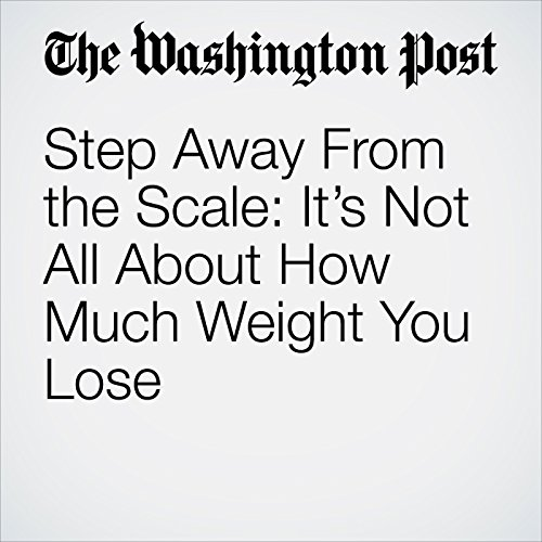 Step Away From the Scale: It's Not All About How Much Weight You Lose copertina