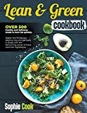 Lean and Green Cookbook: Over 500 Healthy and Delicious Meals to Burn Fat Quickly. Regain the Fitness You Deserve Now and Get Back in Shape with the Fat-Burning Power of these Common Ingredients