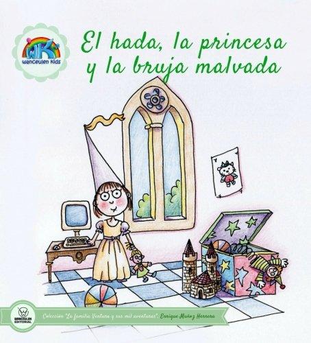 El hada, la princesa y la bruja malvada (Colección la familia Ventura y sus mil aventuras)