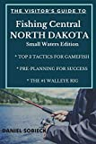 The Visitor s Guide to Fishing Central North Dakota: Small Waters Edition (North Dakota Outdoors)
