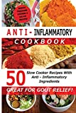Anti Inflammatory Cookbook - 50 Slow Cooker Recipes With Anti - Inflammatory Ingredients: Great For Gout! (Slow Cooker Cookbooks)