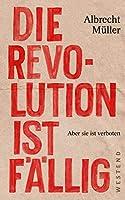 Die Revolution ist faellig: Aber sie ist verboten