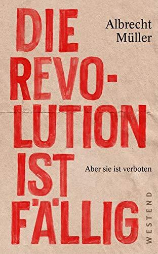 Die Revolution ist fällig: Aber sie ist verboten