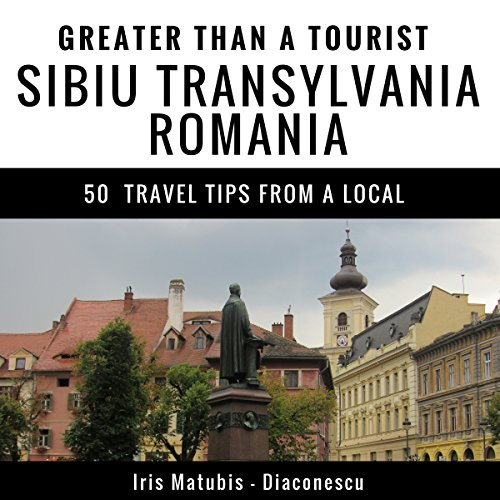 Greater Than a Tourist - Sibiu Transylvania Romania audiobook cover art