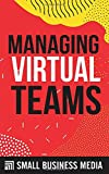 Managing Virtual Teams: Management and Leadership Skills for Starting and Running a Business For Entrepreneurs and Business Owners | Short Read
