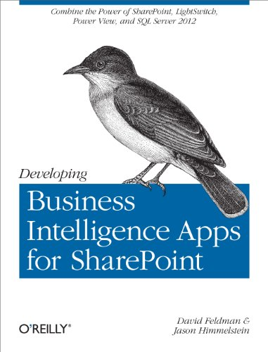 Developing Business Intelligence Apps for SharePoint: Combine the Power of SharePoint, LightSwitch, Power View, and SQL Server 2012 (English Edition)