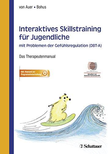 Interaktives Skillstraining für Jugendliche mit Problemen der Gefühlsregulation (DBT-A): Das Therapeutenmanual - Akkreditiert vom Deutschen ... - Inklusive Keycard zur Programmfreischaltung