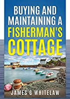 Buying and Maintaining a Fishermans Cottage