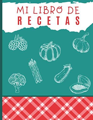 Mi Libro De Recetas: Cuaderno para escribir receta   Libro de cocina personalizado para anotar 100 Recetas   Dimensiones: 21,59 cm x 27,94 cm   Idea de regalo