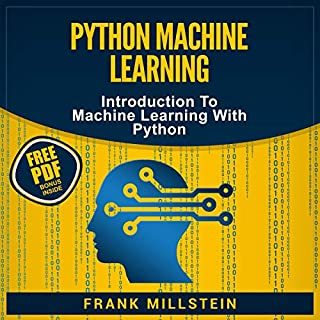 Python Machine Learning: Introduction To Machine Learning With Python                   By:                                                                                                                                 Frank Millstein                               Narrated by:                                                                                                                                 Jon Wilkins                      Length: 2 hrs and 46 mins     42 ratings     Overall 4.6