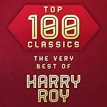 Top 100 Classics - The Very Best of Harry Roy