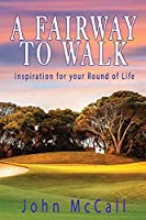 A Fairway to Walk: Inspiration for Your Round of Life