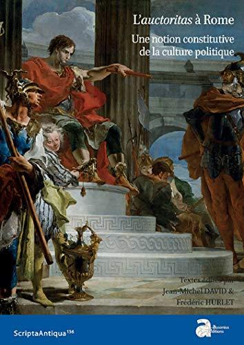 L'auctoritas à Rome: Une notion constitutive de la culture politique
