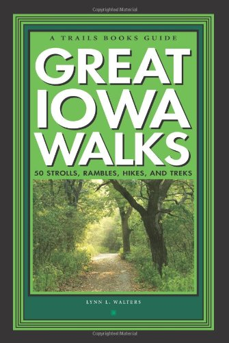 Image OfGreat Iowa Walks: 50 Strolls, Rambles, Hikes, And Treks (A Trails Books Guide)