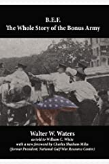 B.E.F.: The Whole Story of the Bonus Army (with a foreword by Charles Sheehan-Miles) Kindle Edition