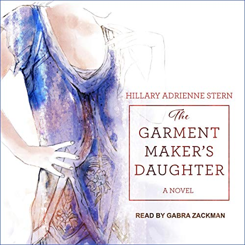 The Garment Maker's Daughter                   By:                                                                                                                                 Hillary Adrienne Stern                               Narrated by:                                                                                                                                 Gabra Zackman                      Length: 12 hrs and 40 mins     5 ratings     Overall 4.6