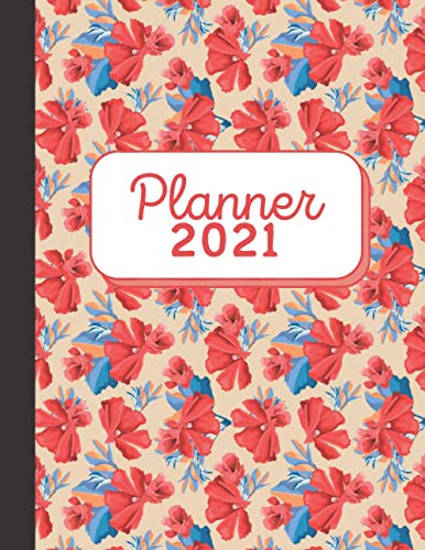 Planner 2021: Red Flowers Floral Pattern - Daily Weekly Monthly - Agenda Schedule Organizer - 8.5x11 - Gift for Women, Friends, Coworkers