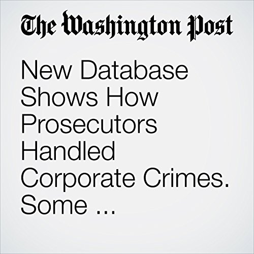 New Database Shows How Prosecutors Handled Corporate Crimes. Some Corporations Were Never Prosecuted. copertina