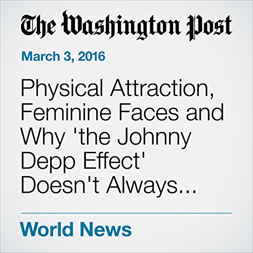 Physical Attraction, Feminine Faces and Why 'the Johnny Depp Effect' Doesn't Always Apply audiobook cover art