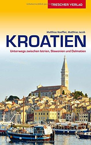Reiseführer KROATIEN - Unterwegs zwischen Istrien, Slawonien und Dalmatien (Trescher-Reiseführer)