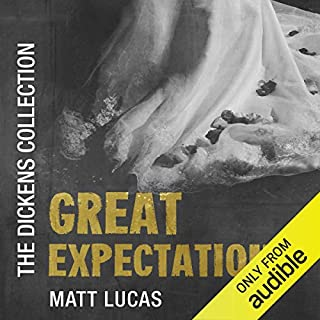 Great Expectations     The Dickens Collection: An Audible Exclusive Series              Written by:                                                                                                                                 Charles Dickens,                                                                                        Howard Jacobson                               Narrated by:                                                                                                                                 Matt Lucas,                                                                                        Howard Jacobson                      Length: 20 hrs and 39 mins     8 ratings     Overall 4.9