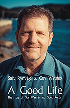 A Good Life: The Story of Guy Winship and Good Return by [Sally Rynveld, Guy Winship]