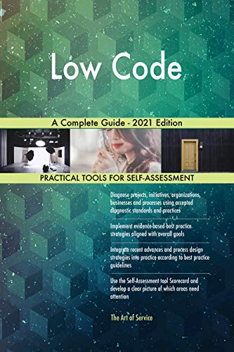 Low Code A Complete Guide - 2021 Edition (English Edition)