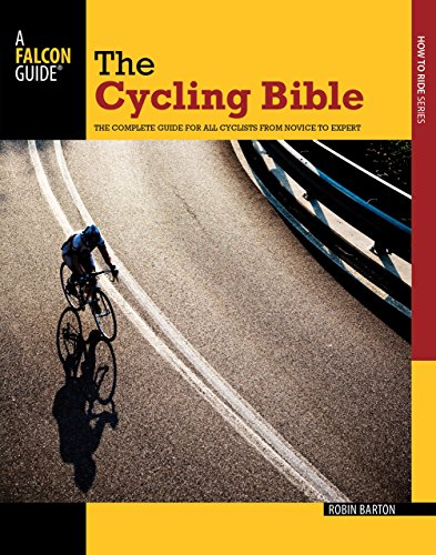 Cycling Bible: The Complete Guide for All Cyclists from Novice to Expert (Falcon Guides How to Ride)