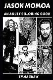 Jason Momoa: An Adult Coloring Book (Jason Momoa Books)