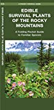 Edible Survival Plants of the Rocky Mountains: A Folding Pocket Guide to...