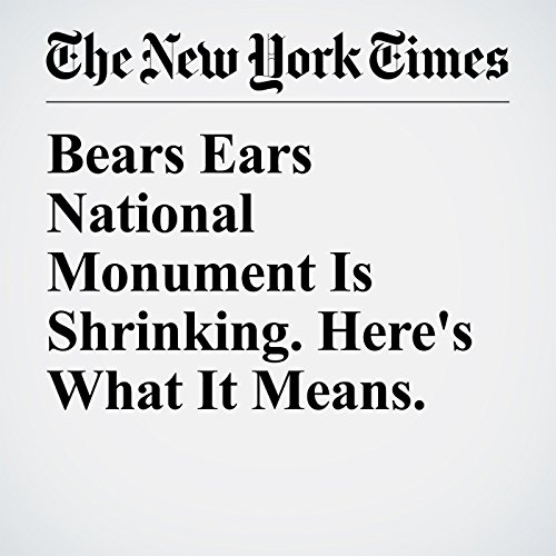 Bears Ears National Monument Is Shrinking. Here's What It Means. copertina