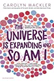 UNIVERSE IS EXPANDING & SO AM - Carolyn Mackler