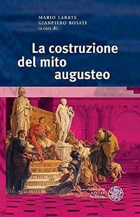 La costruzione del mito augusteo (Bibliothek der klassischen Altertumswissenschaften Vol. 141)