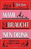 Mami braucht 'nen Drink: Tagebuch einer erschöpften Mutter (Die Mami-Reihe 1)