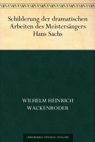 Schilderung der dramatischen Arbeiten des Meistersängers Hans Sachs