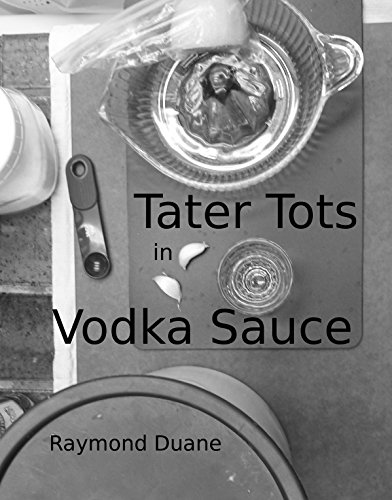 Tater Tots in Vodka Sauce: Tales of Hungry Exploration (English Edition)