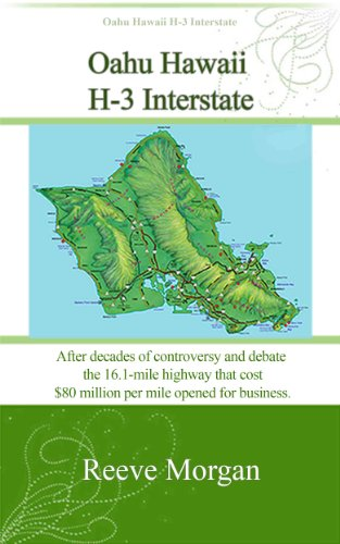 Oahu Hawaii H-3 Interstate   After Decades Of Controversy And Debate The 16.1 Mile Highway That Cost $80 Million Per Mile Opened For Business (English Edition)
