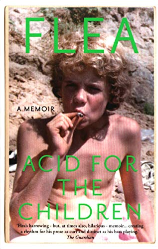 Acid For The Children - The autobiography of Flea, the Red Hot Chili Peppers legend: A memoir