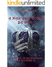 A Man Who Would Be King: The Duke of Buckingham and Richard III (I, Richard Plantagenet Book 3)