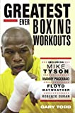 Greatest Ever Boxing Workouts - including Mike Tyson, Manny Pacquiao, Floyd Mayweather, Roberto Duran (English Edition)