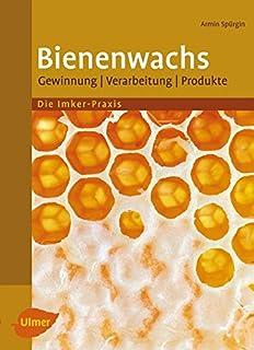 Bienenwachs: Gewinnung, Verarbeitung, Produkte: Gewinnung, Verarbeitung, Produkte. Imker-Praxis