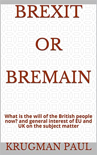 BREXIT OR BREMAIN: What is the will of the British people now? and general interest of EU and UK on the subject matter (English Edition)