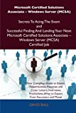 Microsoft Certified Solutions Associate Windows Server MCSA: Secrets to Acing the Exam and Successful Finding and Landing Your Next Microsoft Certified Solutions Associate - Windows Server Mcsa Certified Job