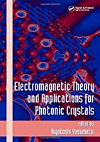Electromagnetic Theory and Applications for Photonic Crystals (Optical Science and Engineering)