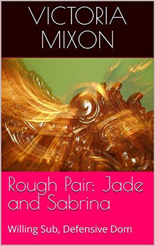 Rough Pair: Jade and Sabrina: Willing Sub, Defensive Dom (English Edition)