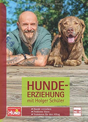 Hundeerziehung mit Holger Schüler: Hunde verstehen - Probleme lösen - Trainieren für den Alltag